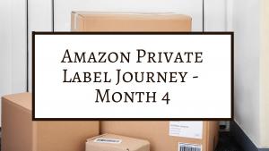 Amazon Private Label Journey - Month 4