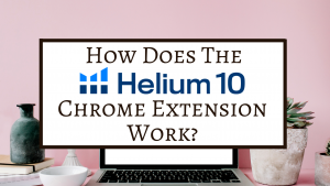 How does the Helium 10 Chrome Extension work?
