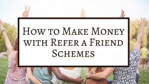 How to Make Money with Refer a Friend Schemes
