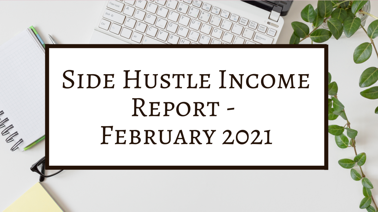 Side Hustle Income Report February 2021