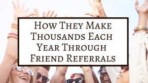 How They Make Thousands Each Year Through Friend Referrals